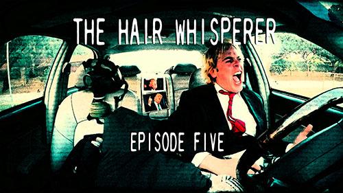 THE HAIR WHISPERER - EPISODE FIVE