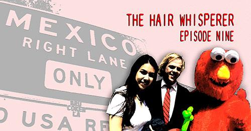 THE HAIR WHISPERER - EPISODE NINE