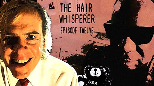 THE HAIR WHISPERER - EPISODE TWELVE