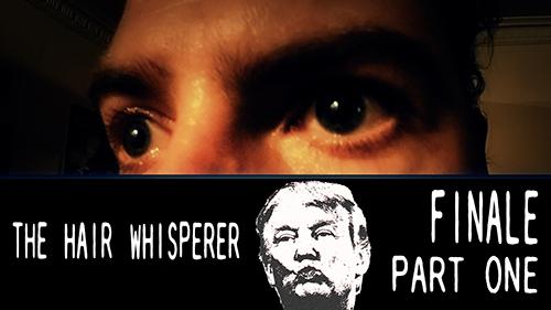 THE HAIR WHISPERER - FINALE / Part 1