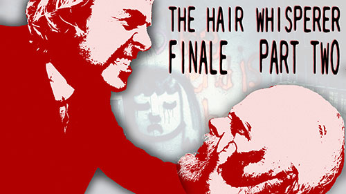 THE HAIR WHISPERER - FINALE / Part 2